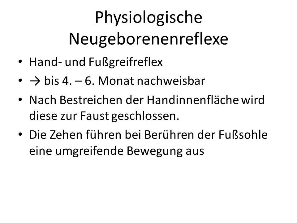 Physiologische Neugeborenenreflexe Hand- und Fußgreifreflex → bis 4. – 6. Monat nachweisbar Nach Bestreichen der Handinnenfläche wird diese zur Faust