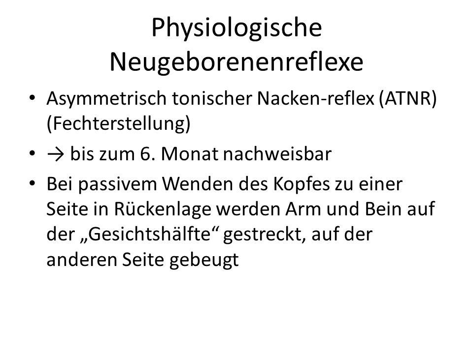 Physiologische Neugeborenenreflexe Asymmetrisch tonischer Nacken-reflex (ATNR) (Fechterstellung) → bis zum 6. Monat nachweisbar Bei passivem Wenden de