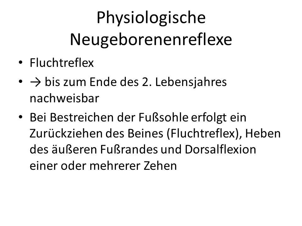 Physiologische Neugeborenenreflexe Fluchtreflex → bis zum Ende des 2. Lebensjahres nachweisbar Bei Bestreichen der Fußsohle erfolgt ein Zurückziehen d