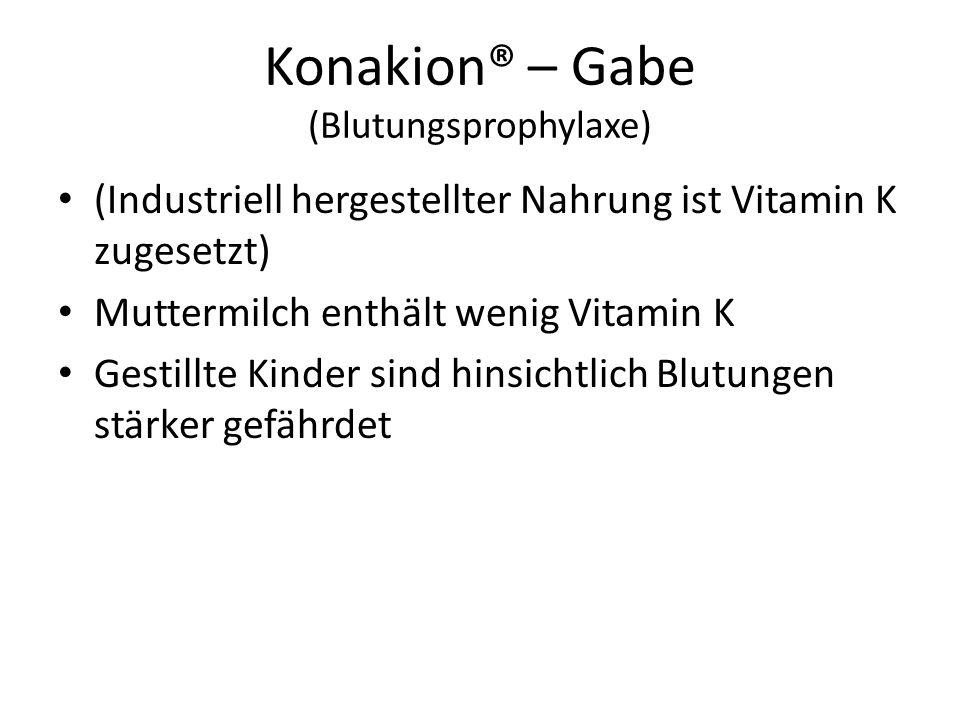 Konakion® – Gabe (Blutungsprophylaxe) (Industriell hergestellter Nahrung ist Vitamin K zugesetzt) Muttermilch enthält wenig Vitamin K Gestillte Kinder
