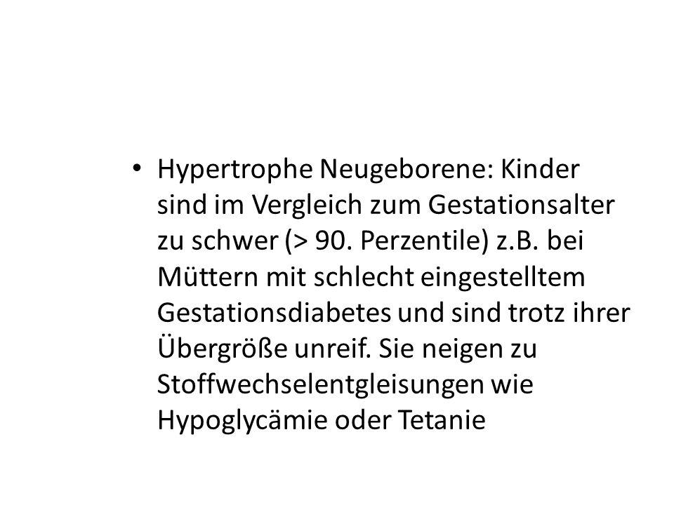 Hypertrophe Neugeborene: Kinder sind im Vergleich zum Gestationsalter zu schwer (> 90. Perzentile) z.B. bei Müttern mit schlecht eingestelltem Gestati