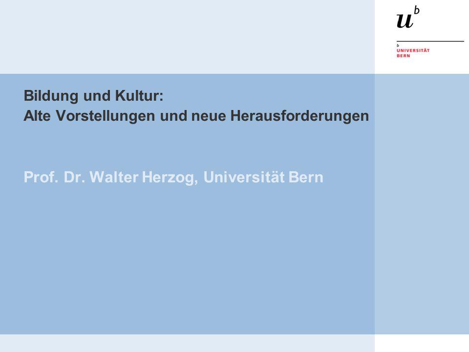 Bildung und Kultur: Alte Vorstellungen und neue Herausforderungen Prof.