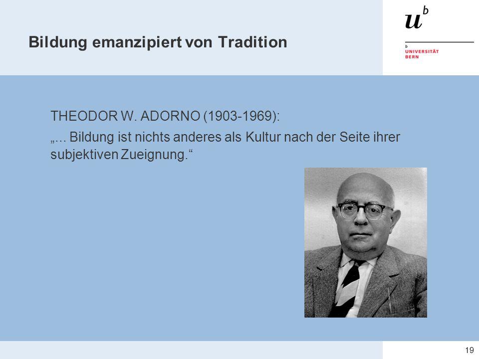 """Bildung emanzipiert von Tradition THEODOR W. ADORNO (1903-1969): """"... Bildung ist nichts anderes als Kultur nach der Seite ihrer subjektiven Zueignung"""