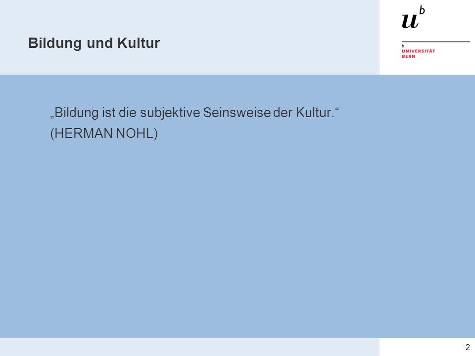 """Bildung und Kultur """"Bildung ist die subjektive Seinsweise der Kultur. (HERMAN NOHL) 2"""