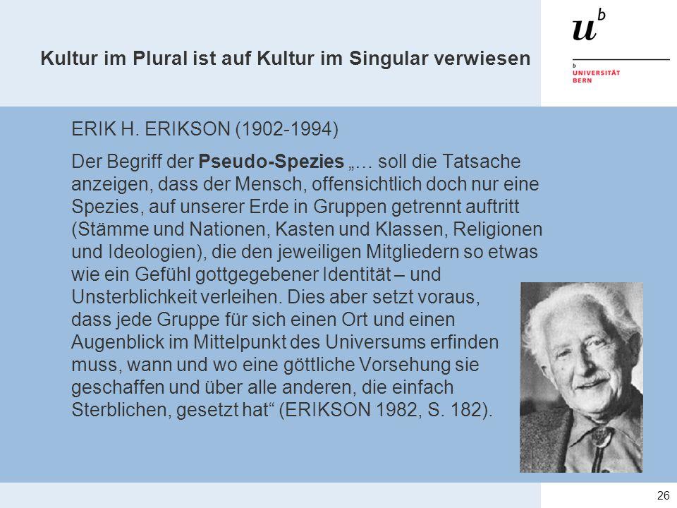 """Kultur im Plural ist auf Kultur im Singular verwiesen ERIK H. ERIKSON (1902-1994) Der Begriff der Pseudo-Spezies """"… soll die Tatsache anzeigen, dass d"""