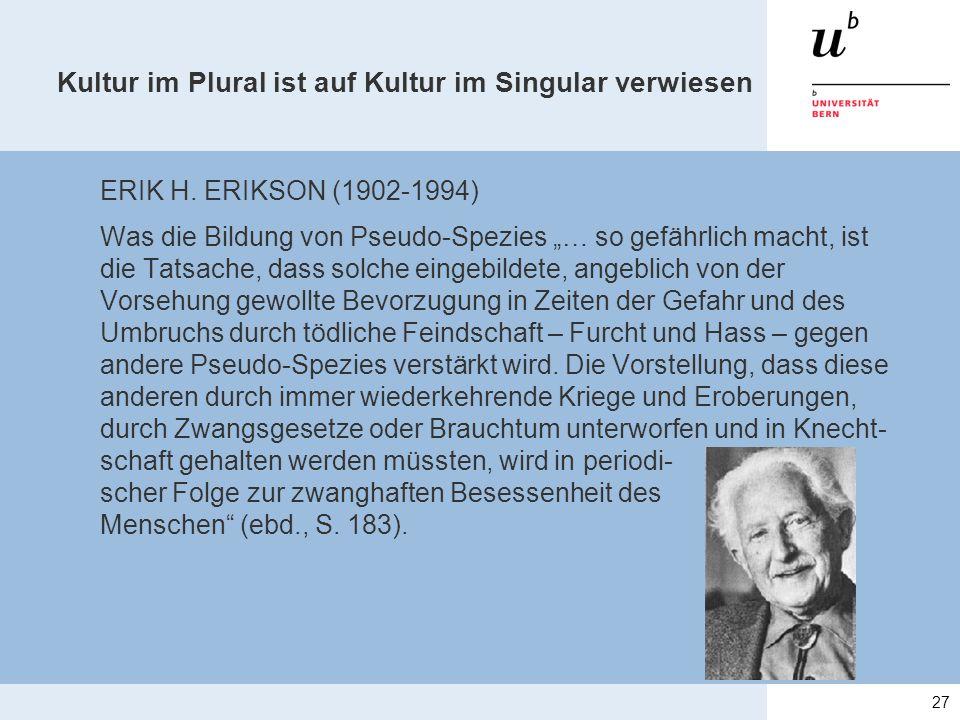 """Kultur im Plural ist auf Kultur im Singular verwiesen ERIK H. ERIKSON (1902-1994) Was die Bildung von Pseudo-Spezies """"… so gefährlich macht, ist die T"""