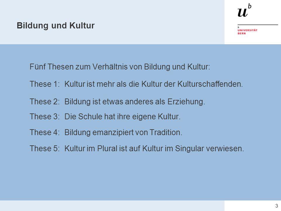 Bildung und Kultur Fünf Thesen zum Verhältnis von Bildung und Kultur: These 1: Kultur ist mehr als die Kultur der Kulturschaffenden. These 2: Bildung