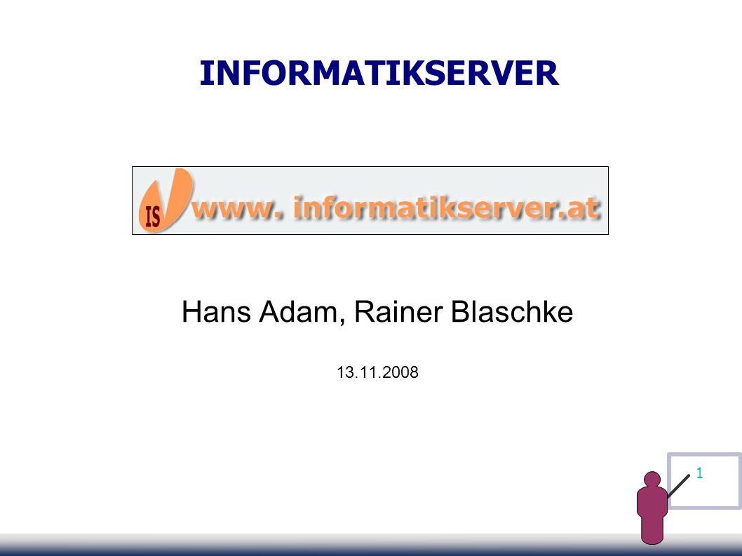 1 INFORMATIKSERVER Hans Adam, Rainer Blaschke 13.11.2008