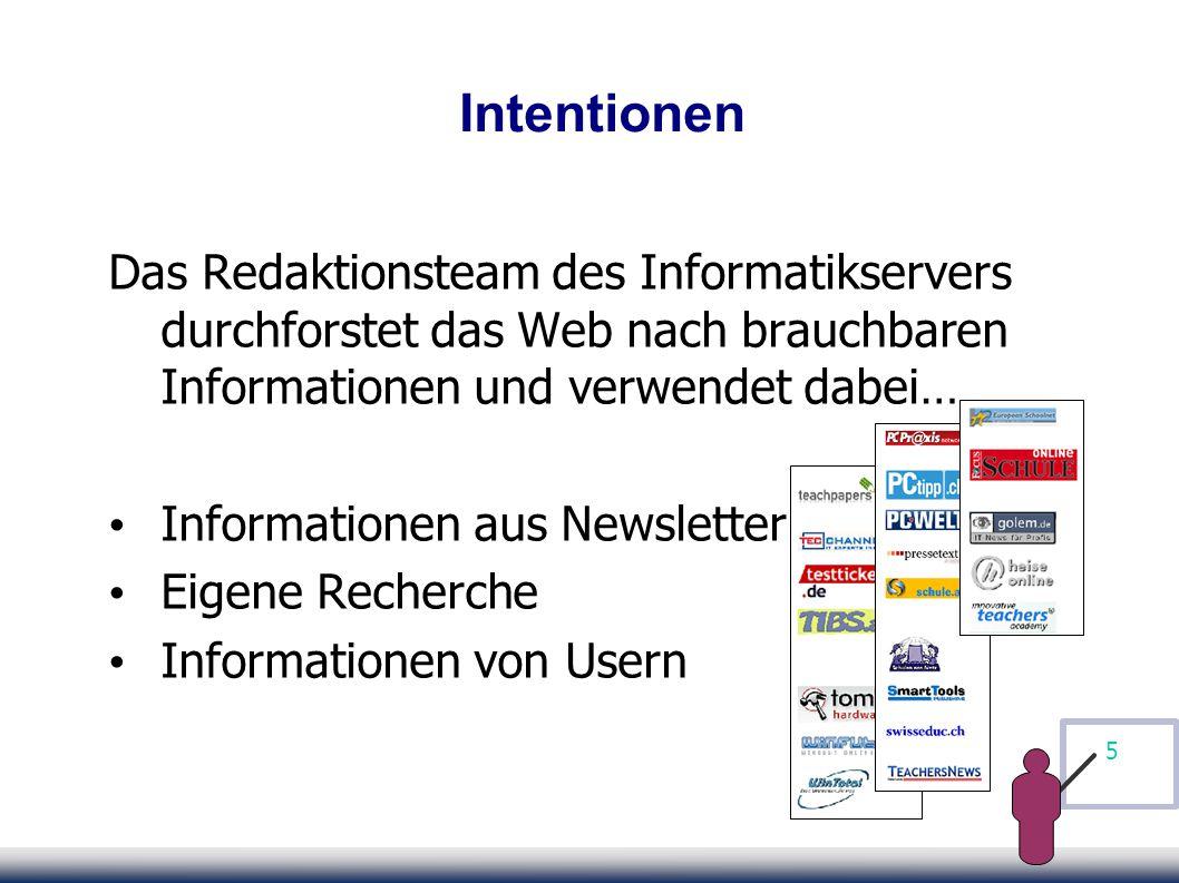 5 Intentionen Das Redaktionsteam des Informatikservers durchforstet das Web nach brauchbaren Informationen und verwendet dabei… Informationen aus Newsletter Eigene Recherche Informationen von Usern
