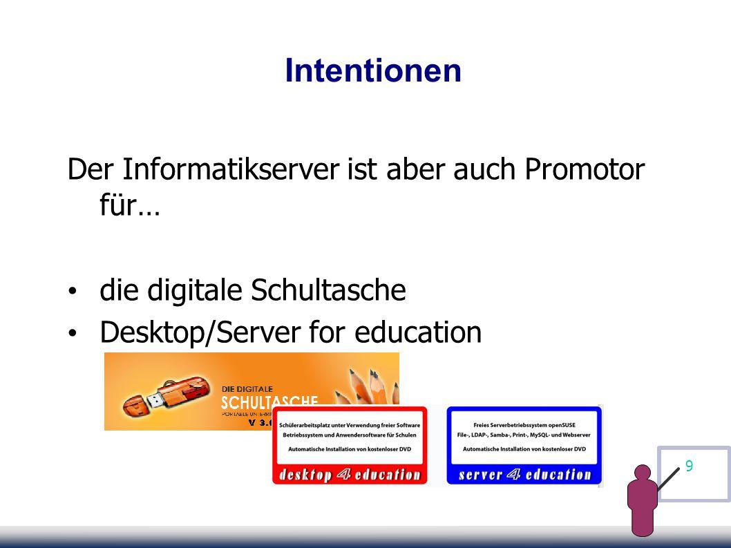 9 Intentionen Der Informatikserver ist aber auch Promotor für… die digitale Schultasche Desktop/Server for education