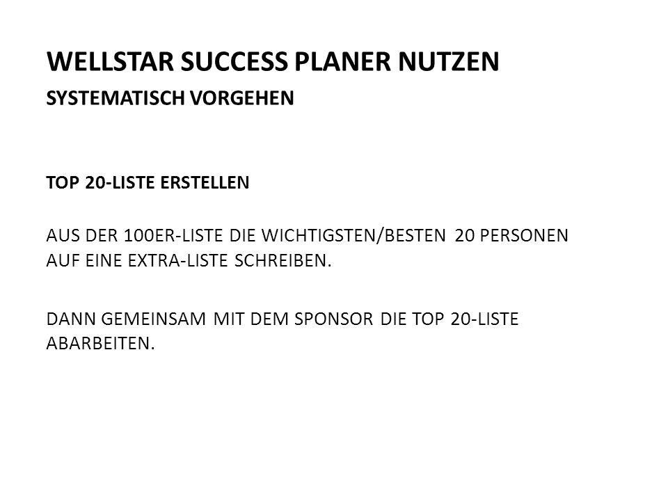 WELLSTAR SUCCESS PLANER NUTZEN SYSTEMATISCH VORGEHEN TOP 20-LISTE ERSTELLEN AUS DER 100ER-LISTE DIE WICHTIGSTEN/BESTEN 20 PERSONEN AUF EINE EXTRA-LISTE SCHREIBEN.