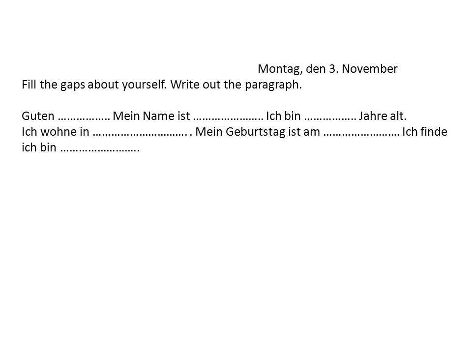 Montag, den 3.November Fill the gaps about yourself.