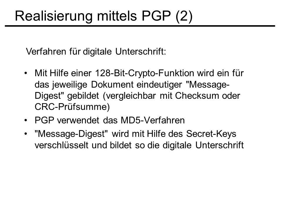 Realisierung mittels PGP (2) Verfahren für digitale Unterschrift: Mit Hilfe einer 128-Bit-Crypto-Funktion wird ein für das jeweilige Dokument eindeuti