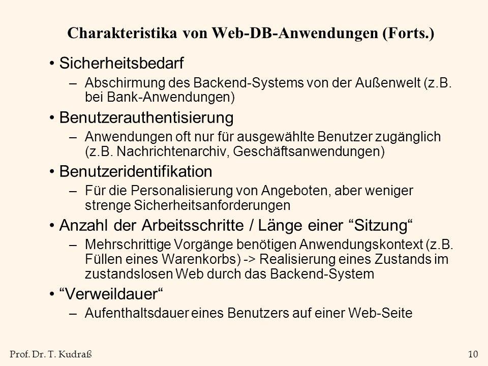Prof. Dr. T. Kudraß10 Charakteristika von Web-DB-Anwendungen (Forts.) Sicherheitsbedarf –Abschirmung des Backend-Systems von der Außenwelt (z.B. bei B