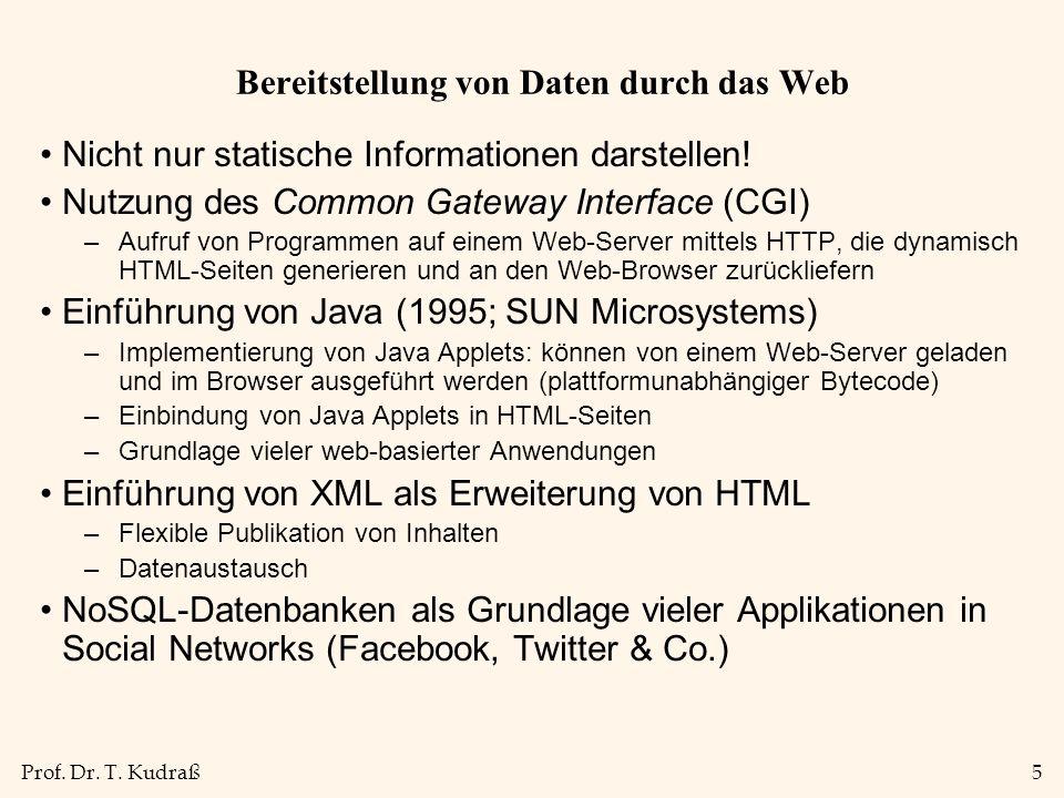 Prof. Dr. T. Kudraß5 Bereitstellung von Daten durch das Web Nicht nur statische Informationen darstellen! Nutzung des Common Gateway Interface (CGI) –