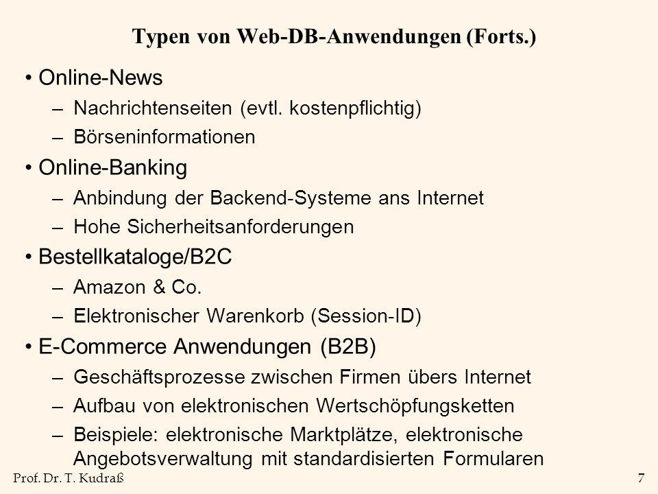 Prof. Dr. T. Kudraß7 Typen von Web-DB-Anwendungen (Forts.) Online-News –Nachrichtenseiten (evtl. kostenpflichtig) –Börseninformationen Online-Banking