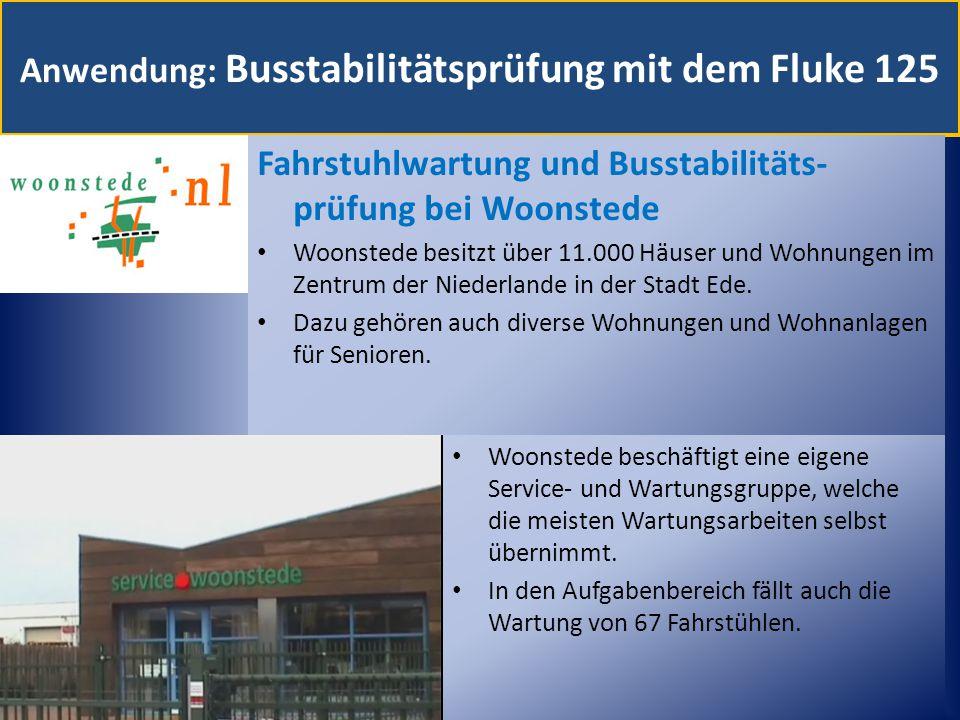 Anwendung: Busstabilitätsprüfung mit dem Fluke 125 Fahrstuhlwartung und Busstabilitäts- prüfung bei Woonstede Woonstede besitzt über 11.000 Häuser und Wohnungen im Zentrum der Niederlande in der Stadt Ede.