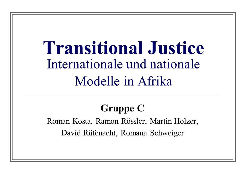 Transitional Justice Internationale und nationale Modelle in Afrika Gruppe C Roman Kosta, Ramon Rössler, Martin Holzer, David Rüfenacht, Romana Schwei