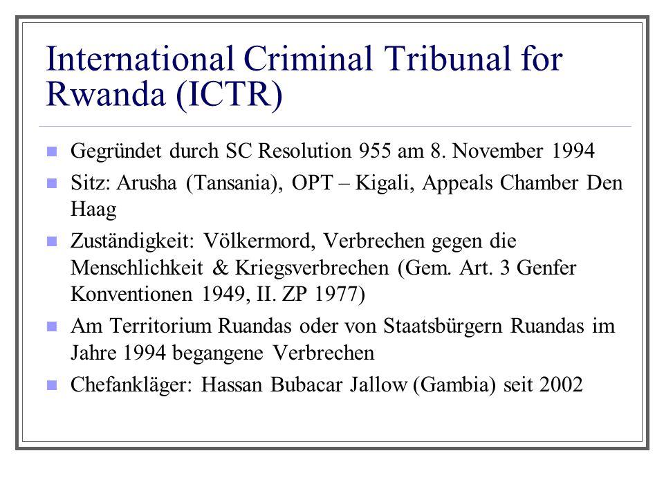International Criminal Tribunal for Rwanda (ICTR) Gegründet durch SC Resolution 955 am 8. November 1994 Sitz: Arusha (Tansania), OPT – Kigali, Appeals