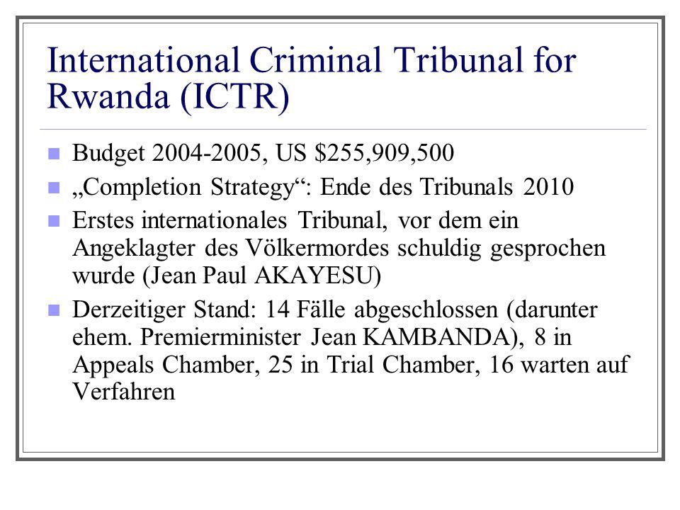 """International Criminal Tribunal for Rwanda (ICTR) Budget 2004-2005, US $255,909,500 """"Completion Strategy"""": Ende des Tribunals 2010 Erstes internationa"""