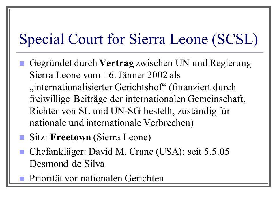 """Special Court for Sierra Leone (SCSL) Gegründet durch Vertrag zwischen UN und Regierung Sierra Leone vom 16. Jänner 2002 als """"internationalisierter Ge"""