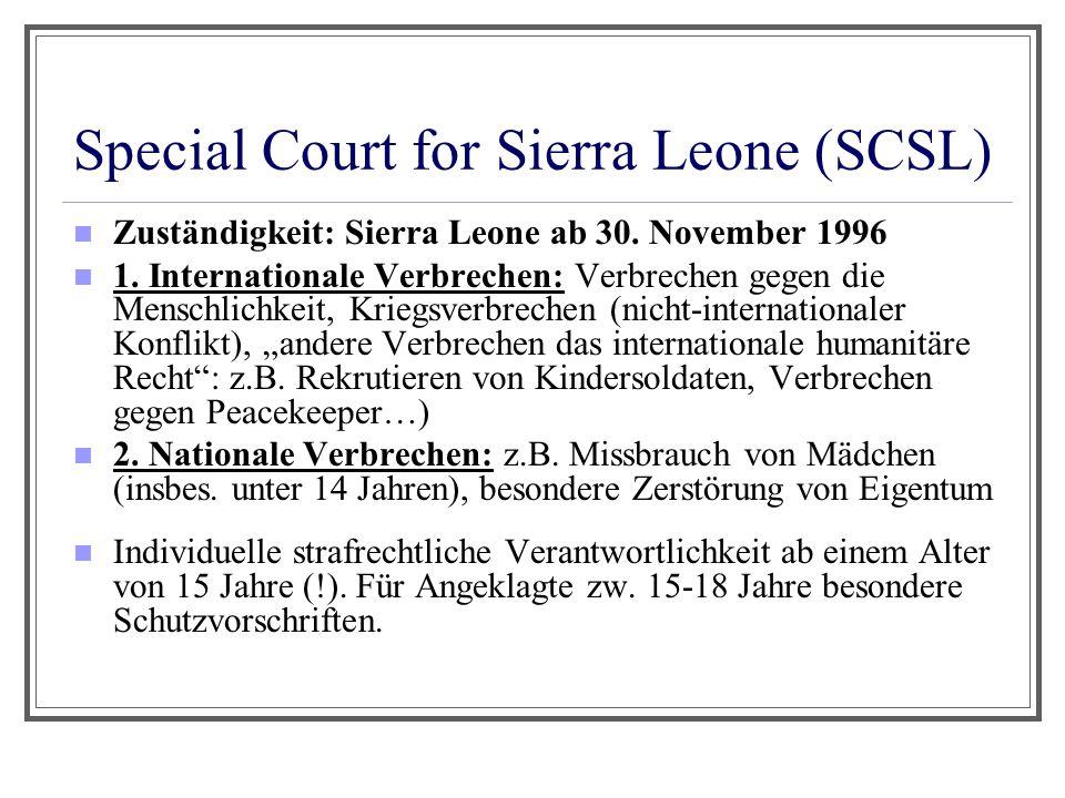 Special Court for Sierra Leone (SCSL) Zuständigkeit: Sierra Leone ab 30. November 1996 1. Internationale Verbrechen: Verbrechen gegen die Menschlichke