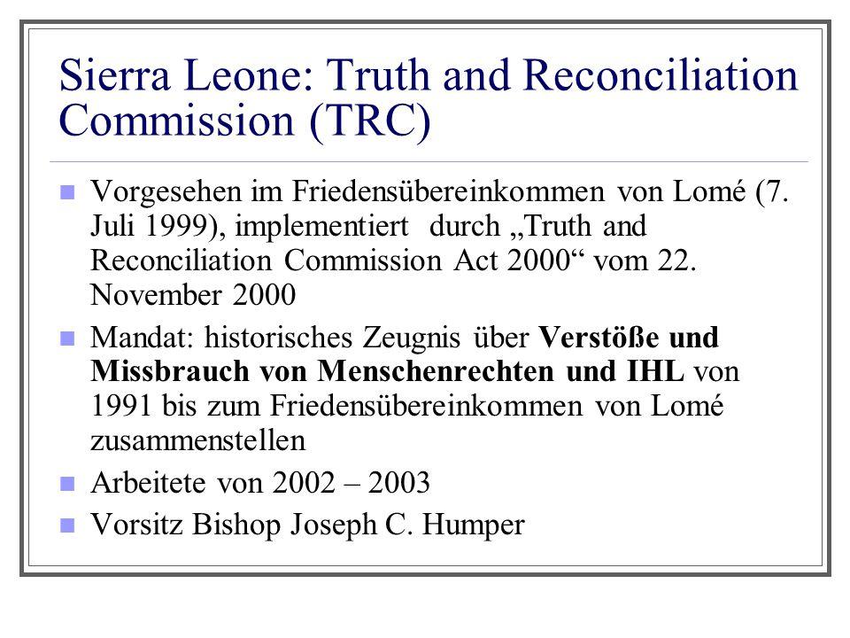 """Sierra Leone: Truth and Reconciliation Commission (TRC) Vorgesehen im Friedensübereinkommen von Lomé (7. Juli 1999), implementiert durch """"Truth and Re"""