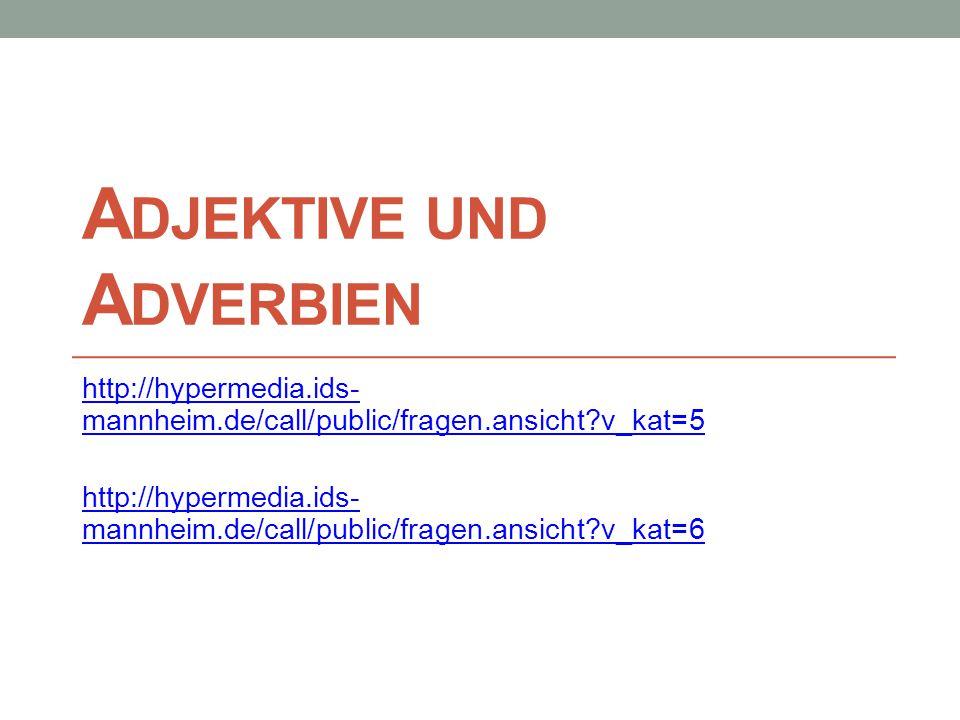 A DJEKTIVE UND A DVERBIEN http://hypermedia.ids- mannheim.de/call/public/fragen.ansicht?v_kat=5 http://hypermedia.ids- mannheim.de/call/public/fragen.