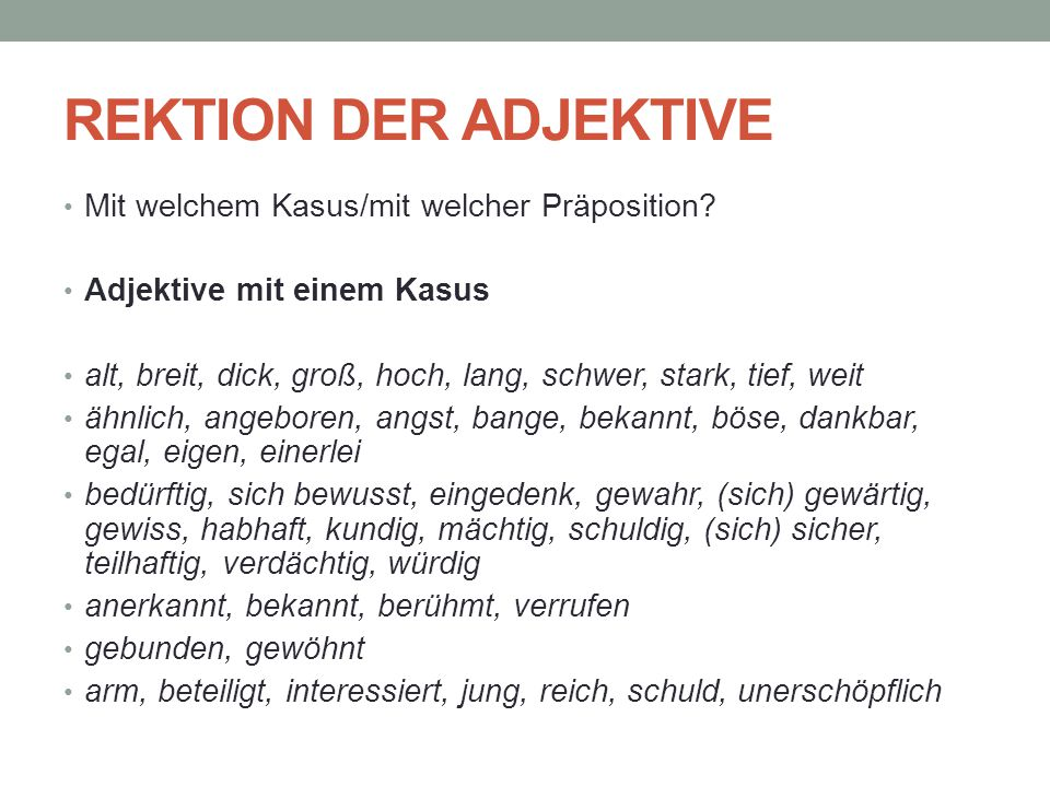 REKTION DER ADJEKTIVE Mit welchem Kasus/mit welcher Präposition? Adjektive mit einem Kasus alt, breit, dick, groß, hoch, lang, schwer, stark, tief, we