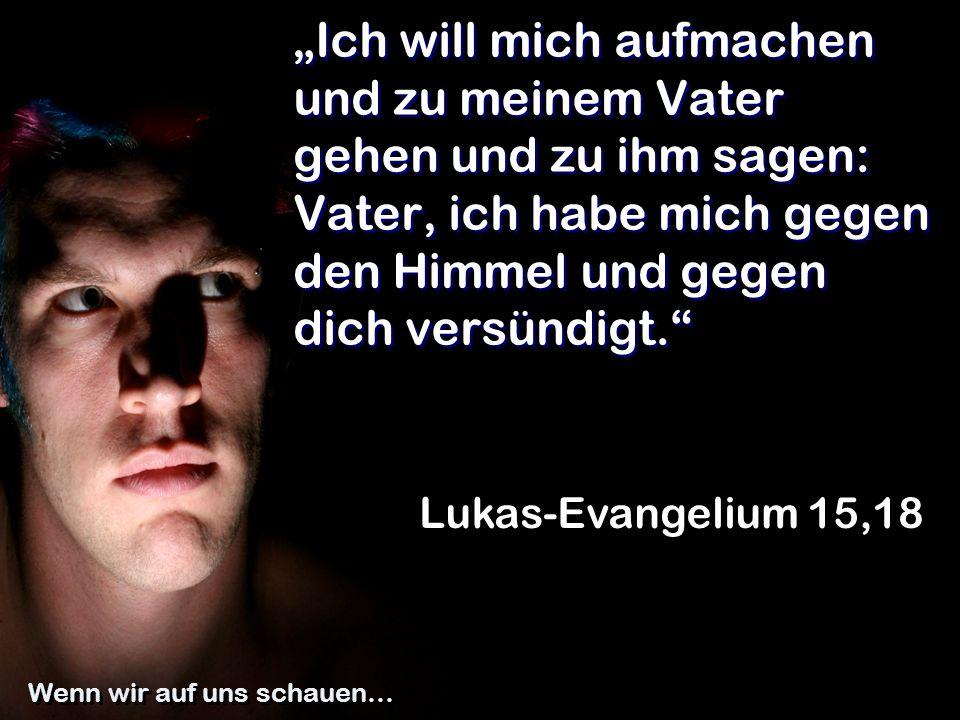 """""""Ich will mich aufmachen und zu meinem Vater gehen und zu ihm sagen: Vater, ich habe mich gegen den Himmel und gegen dich versündigt."""" Lukas-Evangeliu"""