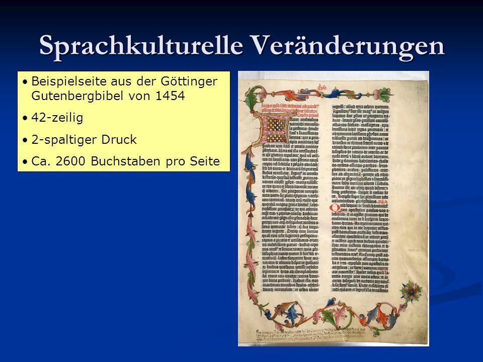 Sprachkulturelle Veränderungen Beispielseite aus der Göttinger Gutenbergbibel von 1454 42-zeilig 2-spaltiger Druck Ca. 2600 Buchstaben pro Seite