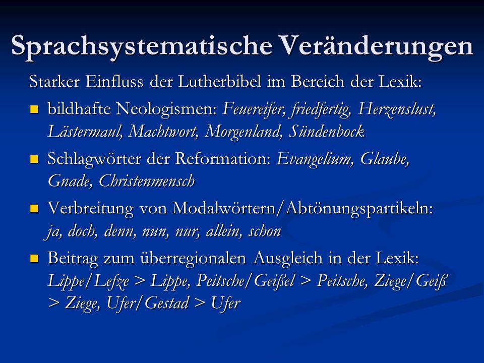 Sprachsystematische Veränderungen Starker Einfluss der Lutherbibel im Bereich der Lexik: bildhafte Neologismen: Feuereifer, friedfertig, Herzenslust,