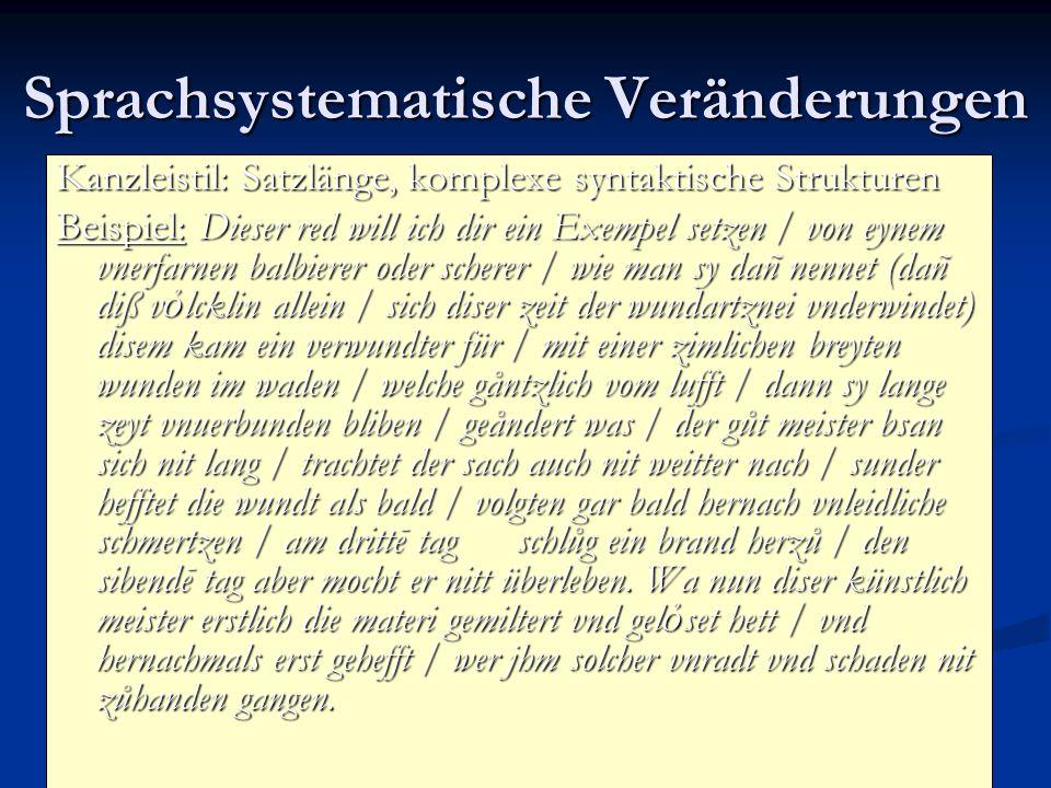 Sprachsystematische Veränderungen Kanzleistil: Satzlänge, komplexe syntaktische Strukturen Beispiel: Dieser red will ich dir ein Exempel setzen / von