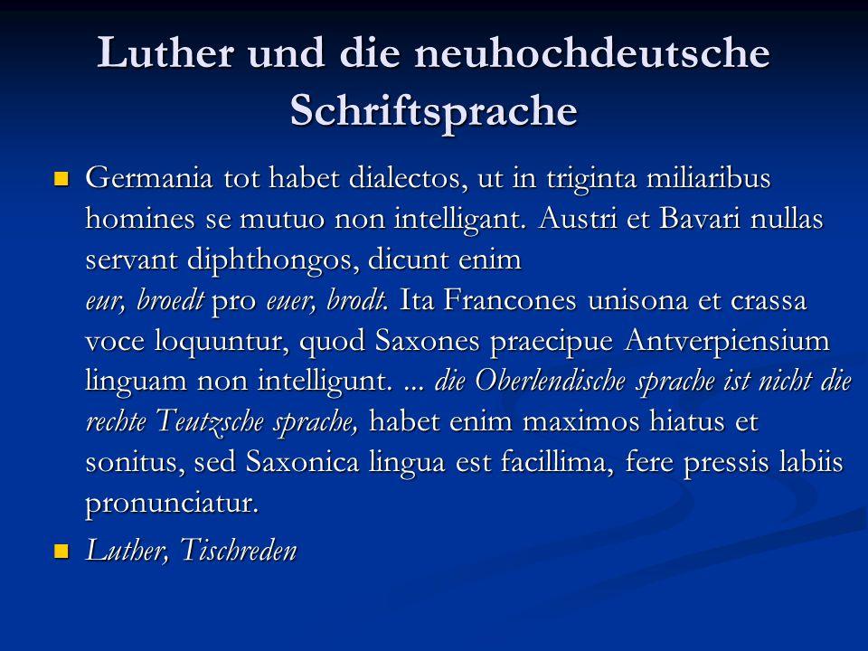 Luther und die neuhochdeutsche Schriftsprache Germania tot habet dialectos, ut in triginta miliaribus homines se mutuo non intelligant. Austri et Bava