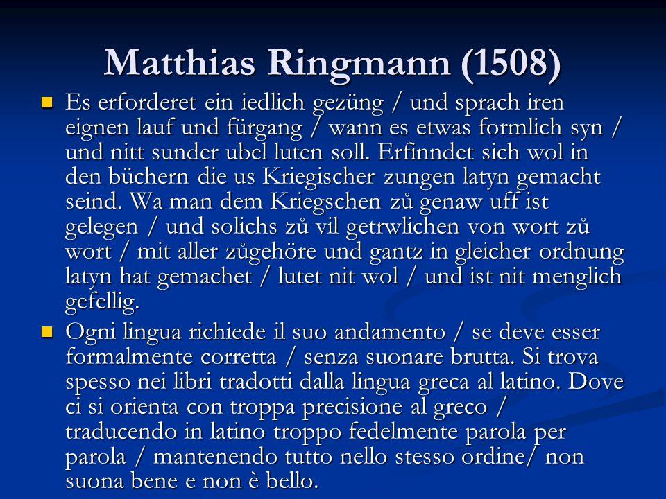 Matthias Ringmann (1508) Es erforderet ein iedlich gezüng / und sprach iren eignen lauf und fürgang / wann es etwas formlich syn / und nitt sunder ube