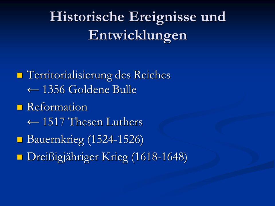 Historische Ereignisse und Entwicklungen Territorialisierung des Reiches ← 1356 Goldene Bulle Territorialisierung des Reiches ← 1356 Goldene Bulle Ref