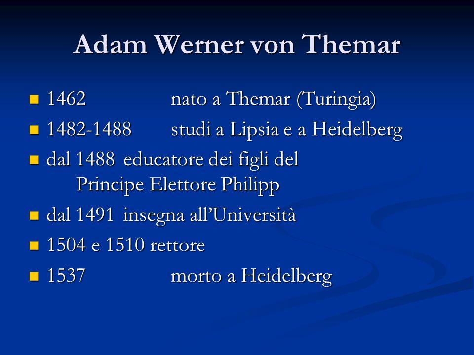 Adam Werner von Themar 1462nato a Themar (Turingia) 1462nato a Themar (Turingia) 1482-1488 studi a Lipsia e a Heidelberg 1482-1488 studi a Lipsia e a