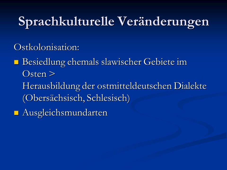 Sprachkulturelle Veränderungen Ostkolonisation: Besiedlung ehemals slawischer Gebiete im Osten > Herausbildung der ostmitteldeutschen Dialekte (Obersä