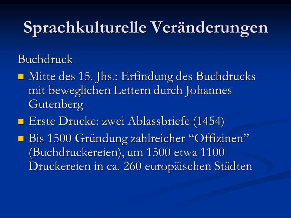Sprachkulturelle Veränderungen Buchdruck Mitte des 15. Jhs.: Erfindung des Buchdrucks mit beweglichen Lettern durch Johannes Gutenberg Mitte des 15. J