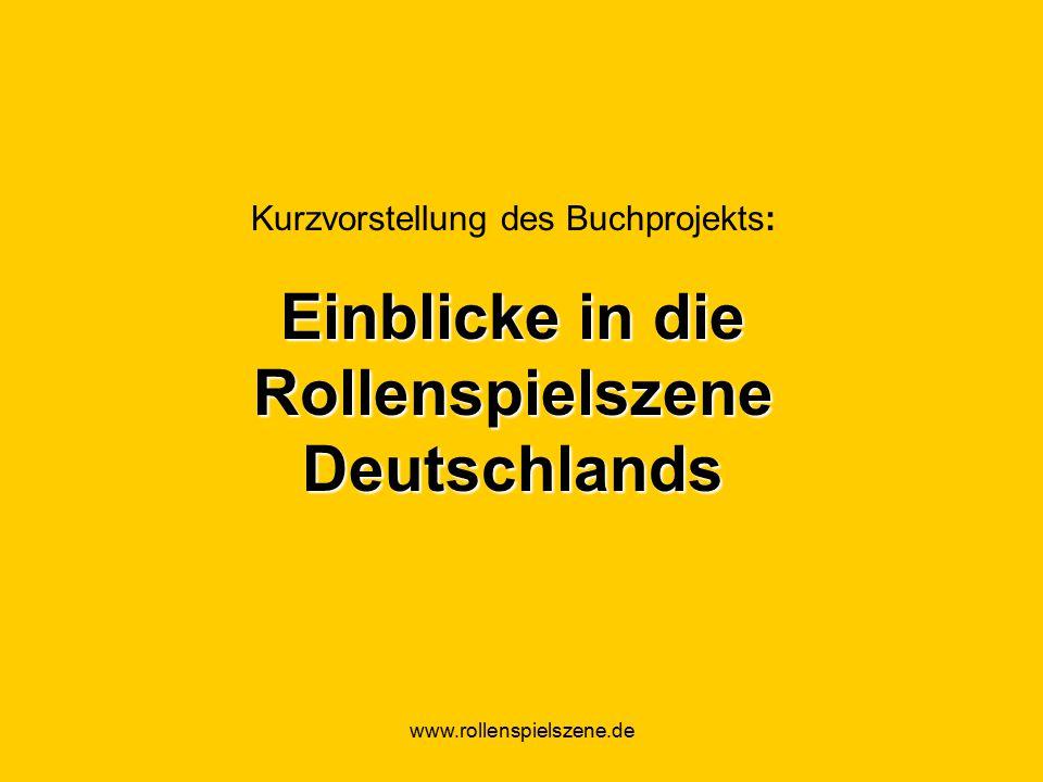 www.rollenspielszene.de Kurzvorstellung des Buchprojekts: Einblicke in die Rollenspielszene Deutschlands