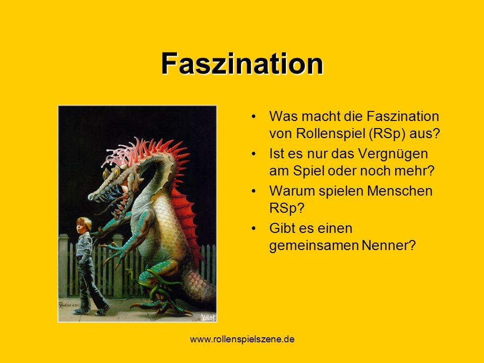 www.rollenspielszene.de Faszination Was macht die Faszination von Rollenspiel (RSp) aus.