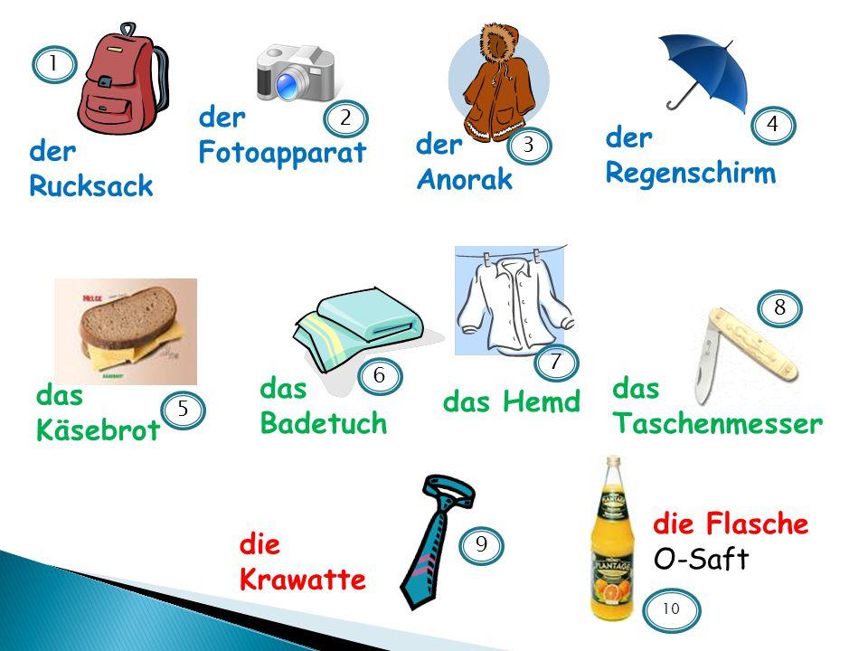 der Rucksack der Fotoapparat der Regenschirm der Anorak das Käsebrot das Hemd das Badetuch das Taschenmesser die Krawatte die Flasche O-Saft 1 7 6 4 8