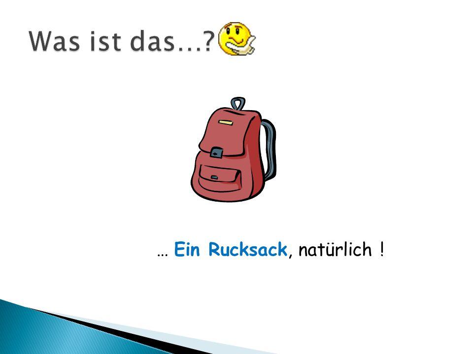 … Ein Rucksack, natürlich !