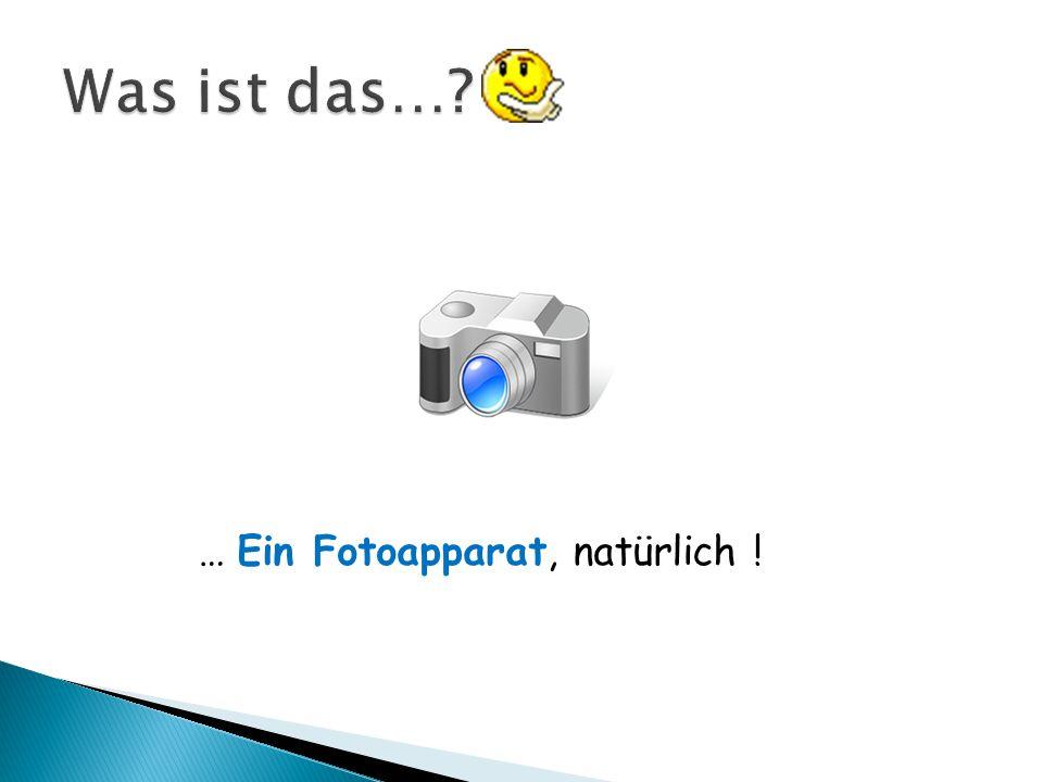 … Ein Fotoapparat, natürlich !