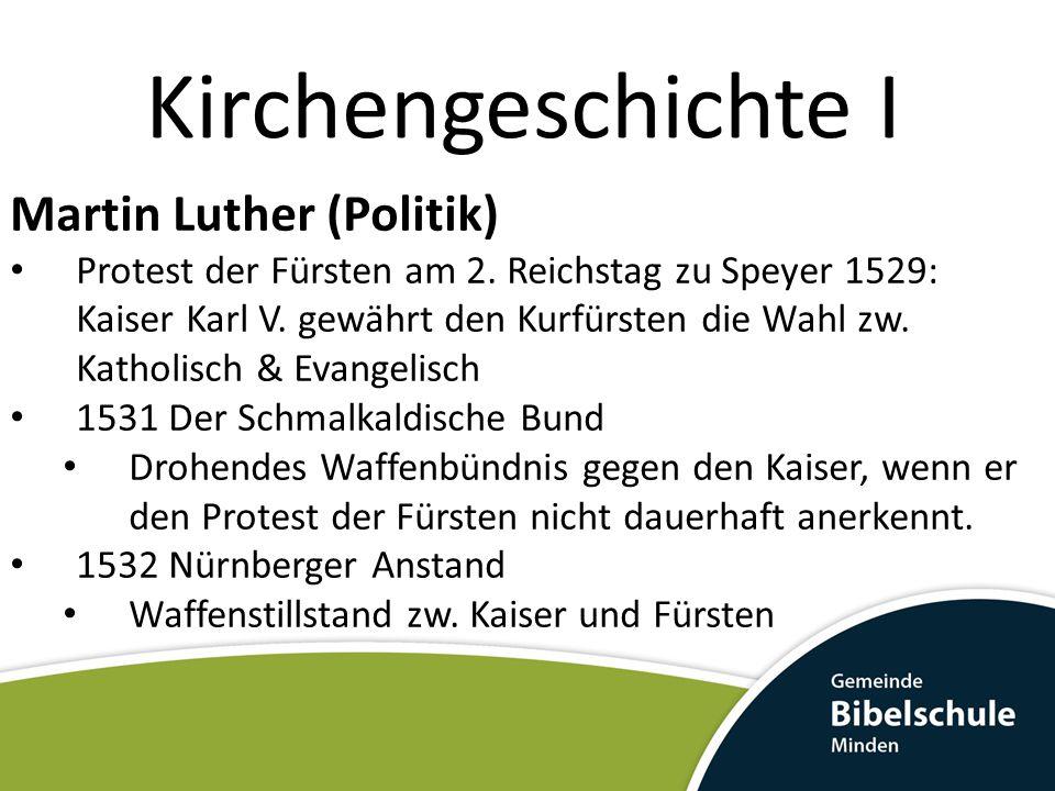 Kirchengeschichte I Martin Luther (Politik) Protest der Fürsten am 2. Reichstag zu Speyer 1529: Kaiser Karl V. gewährt den Kurfürsten die Wahl zw. Kat