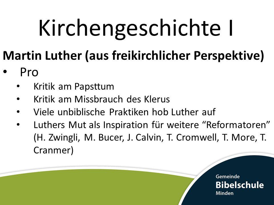 Kirchengeschichte I Martin Luther (aus freikirchlicher Perspektive) Kontra Luthers Position (Abhängigkeit?) gegenüber dem Adel Die Lutherische Reformation macht Halt bei bestimmten Punkten Verhältnis Kriche/Staat (Staatsreligion) Religions- und Gewissensfreiheit (Kinder)Taufe Autonomie der Ortsgemeinden