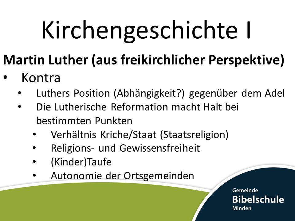 Kirchengeschichte I Martin Luther (aus freikirchlicher Perspektive) Kontra Luthers Position (Abhängigkeit?) gegenüber dem Adel Die Lutherische Reforma
