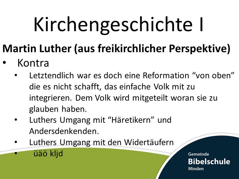 """Kirchengeschichte I Martin Luther (aus freikirchlicher Perspektive) Kontra Letztendlich war es doch eine Reformation """"von oben"""" die es nicht schafft,"""