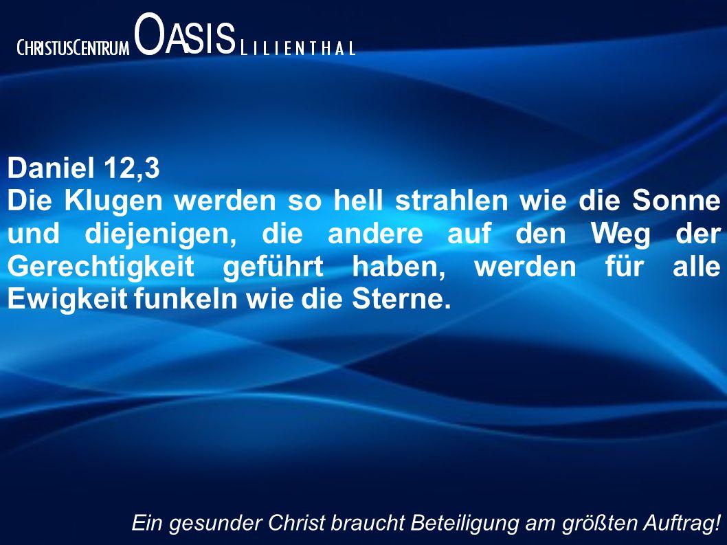 Daniel 12,3 Die Klugen werden so hell strahlen wie die Sonne und diejenigen, die andere auf den Weg der Gerechtigkeit geführt haben, werden für alle Ewigkeit funkeln wie die Sterne.