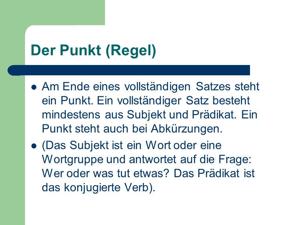 Der Punkt (Regel) Am Ende eines vollständigen Satzes steht ein Punkt.